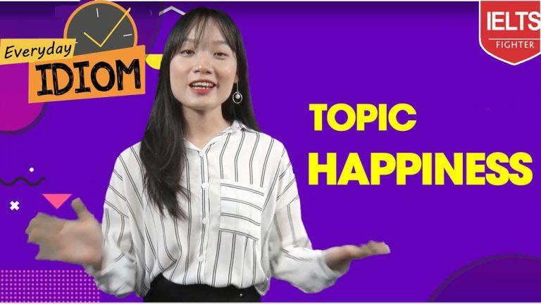 IELTS IDIOM theo chủ đề số 1: Topic Happines | IELTS FIGHTER