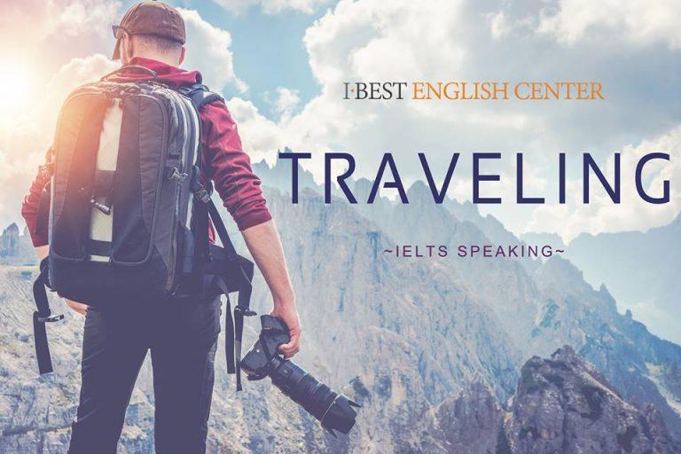 [IBEST] IELTS SPEAKING TOPIC: TRAVELING » Học IELTS - Bí quyết Luyện thi IELTS